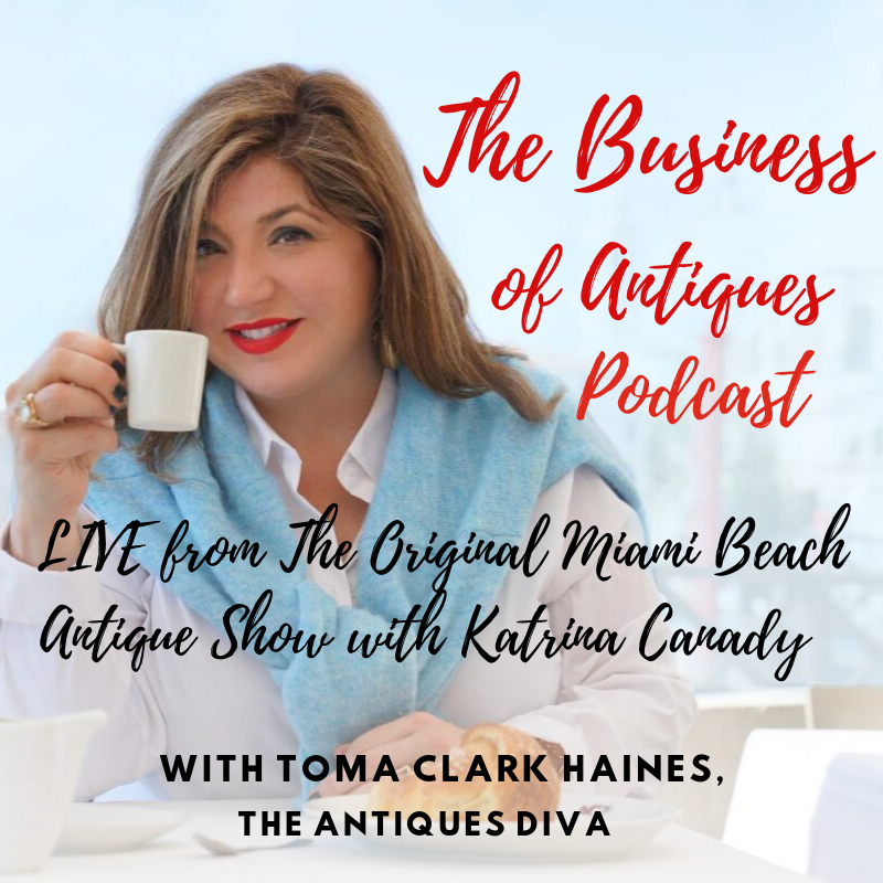 LIVE from The Original Miami Beach Antique Show with Katrina Canady | The Business of Antiques Podcast