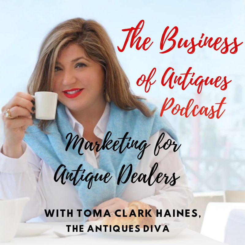 Marketing for Antique Dealers  | The Business of Antiques Podcast