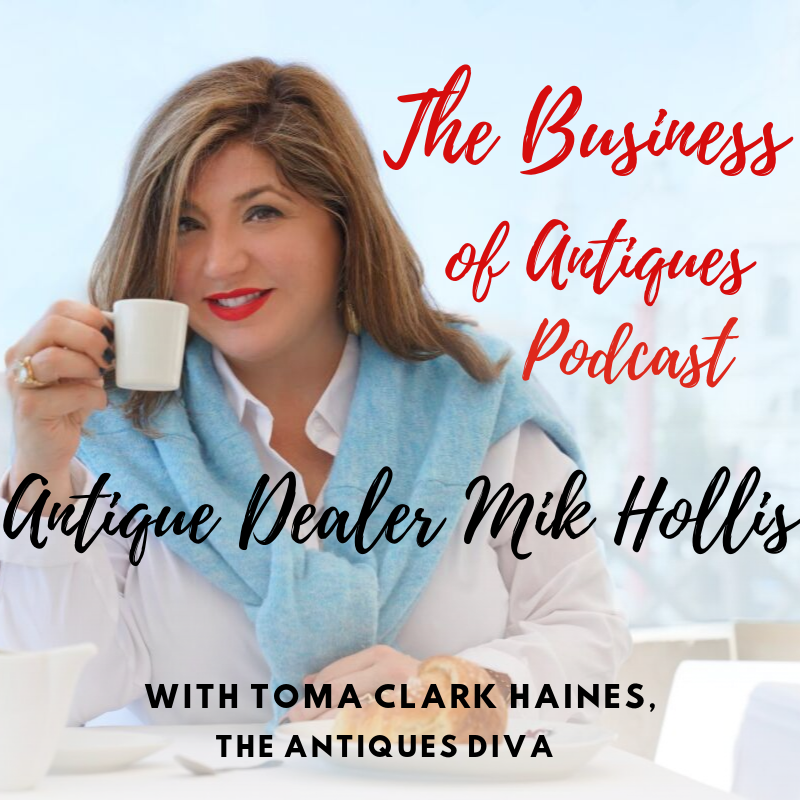 Antique Dealer Mik Hollis | The Business of Antiques Podcast